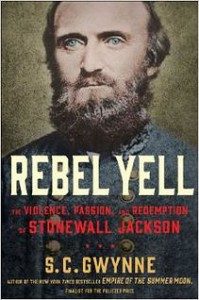 Rebel Yell: The Violence, Passion, and Redemption of Stonewall Jackson, By S.C. Gwynne